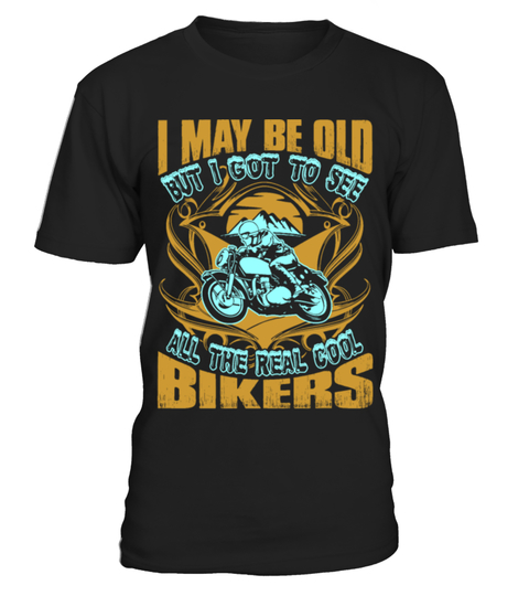 May-be-old-got-to-see-all-real-cool-bikers-tshirt-rtm